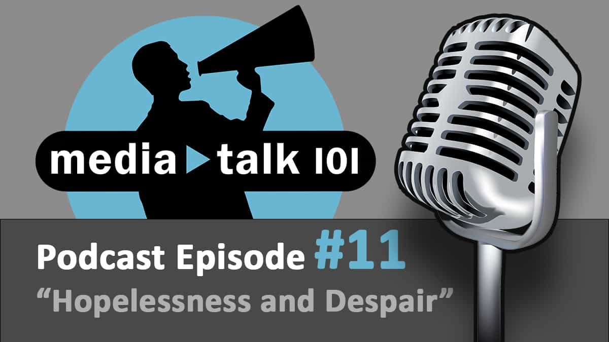 Episode 11 – Hopelessness and Despair in Today's Media