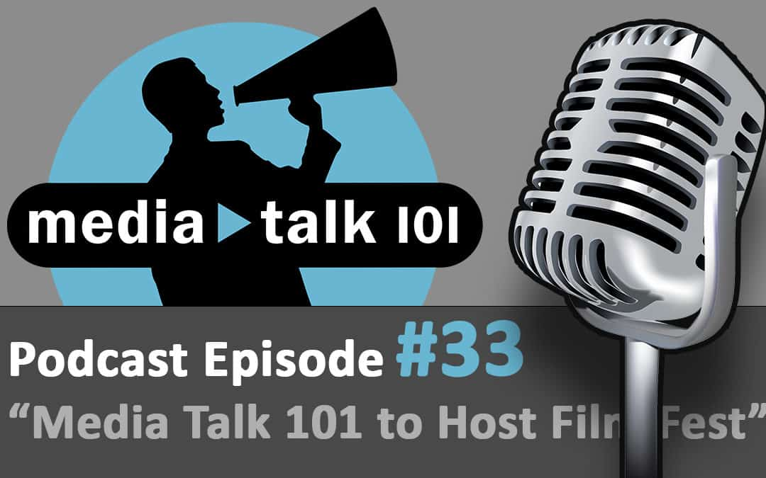 Episode 33 – BIG ANNOUNCEMENT: Media Talk 101 to Host Film Festival!