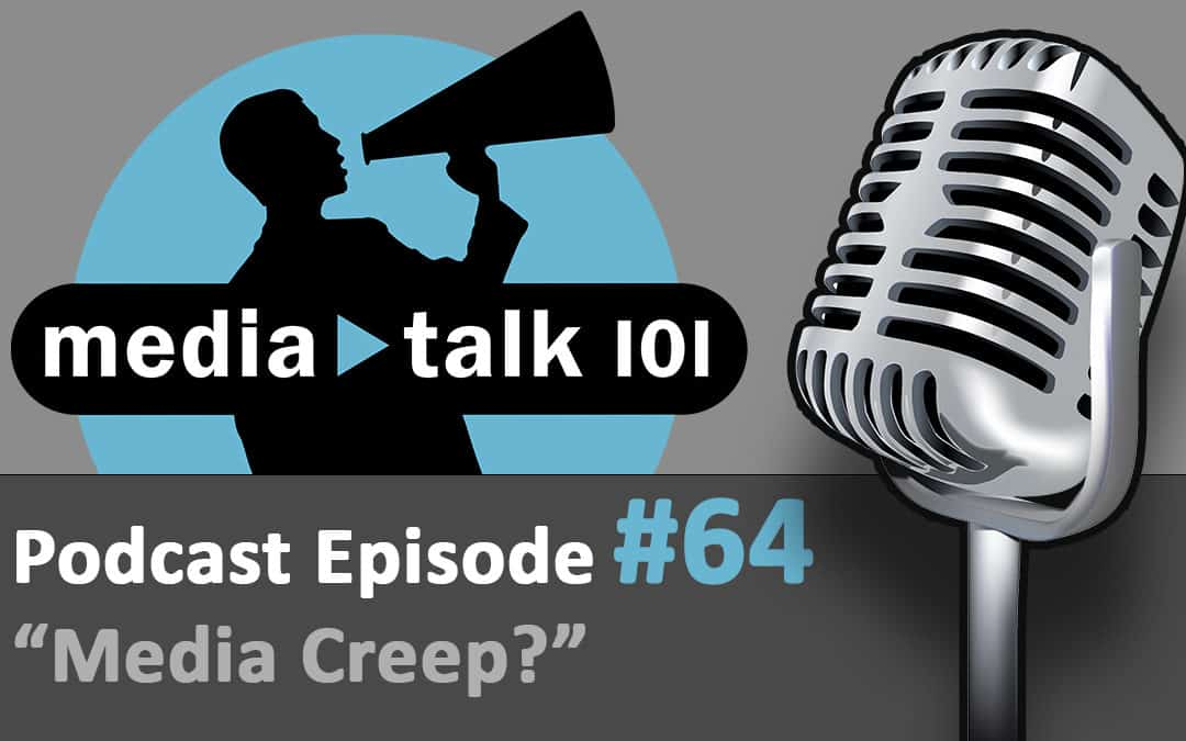 Episode 64 – Media Creep?