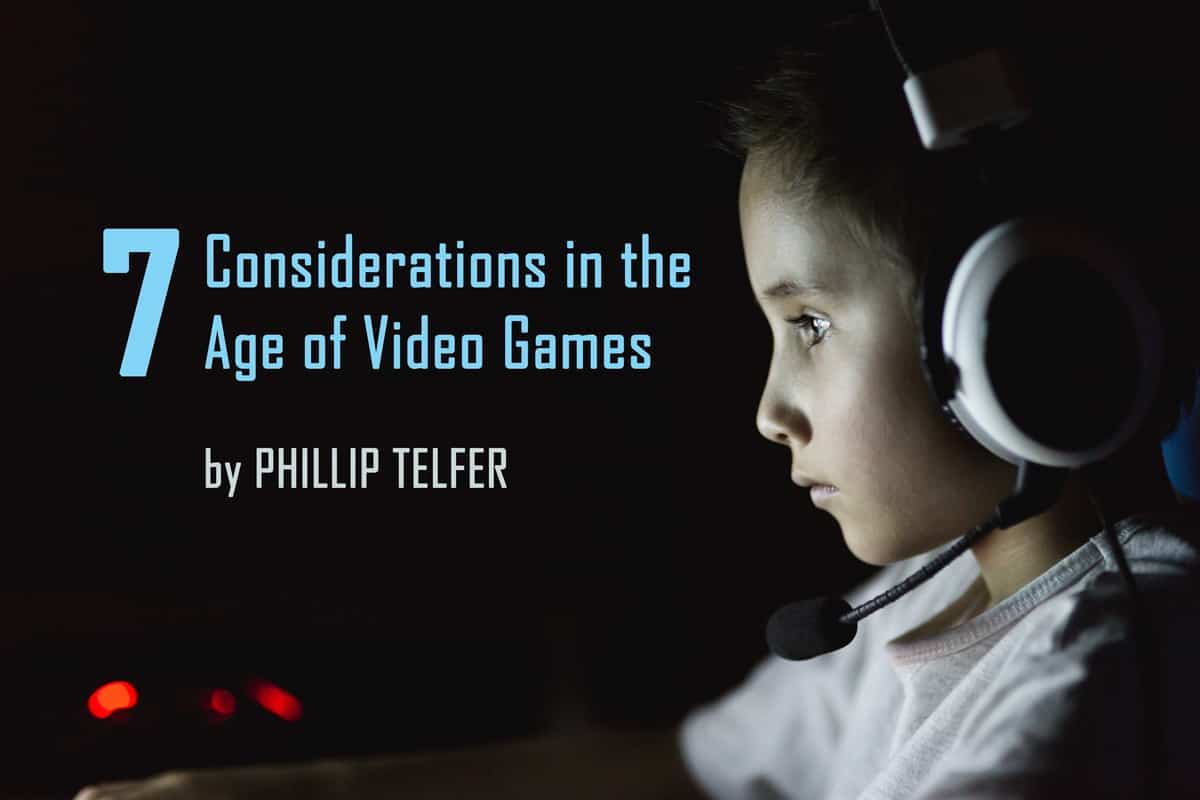 7 Considerations in the Age of Video Games